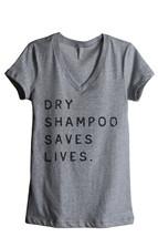 Thread Tank Dry Shampoo Saves Lives Women's Relaxed V-Neck T-Shirt Tee Heather G - $24.99+