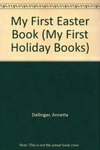 My First Easter Book (My First Holiday Books) Dellinger, Annetta - $3.13