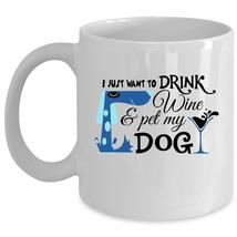I Just Want To Drink Wine And Pet Cup, Funny Drinking Mug (Coffee Mug - White) - $17.99