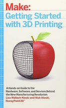Getting Started with 3D Printing: A Hands-on Guide to the Hardware, Soft... - $10.39