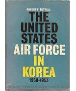 The United States Air Force in Korea,: 1950-1953, Futrell, Robert Frank - $44.95
