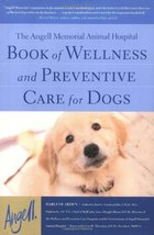 The Angell Memorial Animal Hospital Book of Wellness and Preventive Care... - $12.47