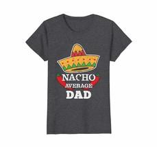 Dad Shirts - Nacho Average Dad T-Shirt   Funny Cinco De Mayo Shirt Wowen - $19.95