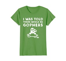 I Was Told There Would Be Gophers - Funny Gopher T-Shirt - $19.99+