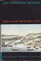 The Defended Border, Upper Canada and the War of 1812 [Hardcover] [Jan 01, 1964]