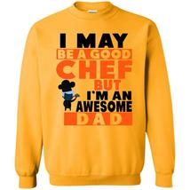 Coolest Chef Dad T Shirt, I May Be A Good Chef Sweatshirt - $16.99+