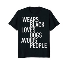 Amazing Shirts -Wears Black Loves Dogs Avoids People T-Shirt Funny Sayin... - $19.95+