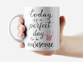 Today is a perect day to be awesome Mug Funny Rude Quote Coffee Mug Cup Q283 - $12.20+