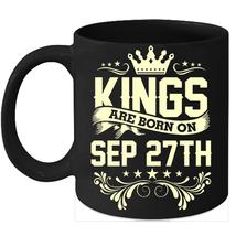 Kings Are Born On September 27th Birthday 11oz Coffee Mug Gift - $15.95