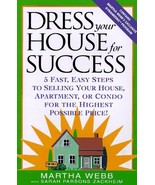 Dress Your House for Success: 5 Fast, Easy Steps to Selling Your House, ... - $6.64