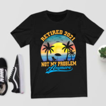 Retired 2021 Not My Problem Anymore Retro Retirement T-Shirts Cotton Trend - $21.99+