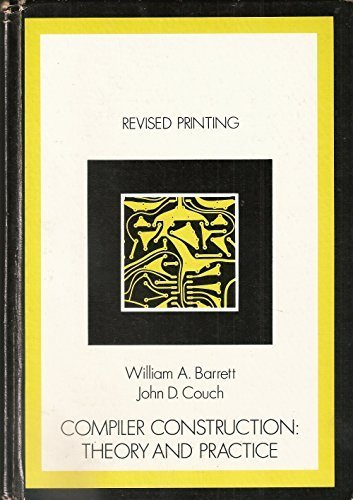 Compiler Construction: Theory and Practice Revised edition by Barrett, William A
