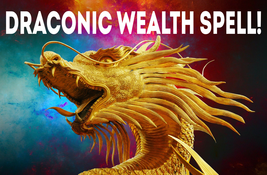 DRACONIC WEALTH MAGICK SPELL! DRAGON ENCHANTMENT! PROVEN RESULTS! PROSPE... - $49.99