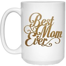 Best Mom Ever Coffee Mug | 15 oz. White Ceramic Coffee Mug Cup | Mothers Day Gif - $13.99