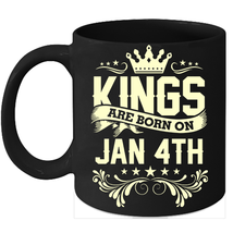 Kings Are Born On January 4th Birthday 11oz Coffee Mug Gift - $15.95