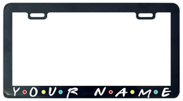 Custom personalized name friends license plate frame tag holder - $6.99