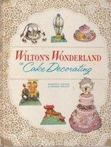 Wilton's Wonderland of Cake Decorating [Hardcover] McKinley Wilton and N... - $7.92