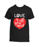 Love Is All You Need T-Shirt - $22.99