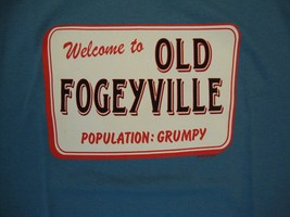 Welcome To Old Fogeyville Population: Grumpy small town road sign Blue T... - $17.86