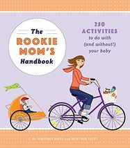 The Rookie Mom's Handbook: 250 Activities to Do with (and Without!) Your Baby [P image 3