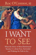 I Want to See by Roc O'Connor, SJ