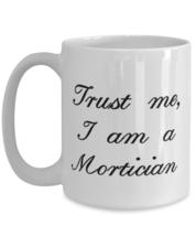 Inspirational Mortician Gifts, Trust me I am a Mortician Mortician 15oz ... - $19.97