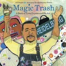 Magic Trash: A Story of Tyree Guyton and His Art Shapiro, J. H. and Bran... - $20.23