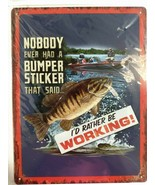 Nobody Ever Had A Bumper Sticker That Said I'd Rather Be Working Fishing... - $18.80