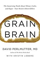 Grain Brain: The Surprising Truth about Wheat, Carbs, and Sugar--Your Brain's Si image 1