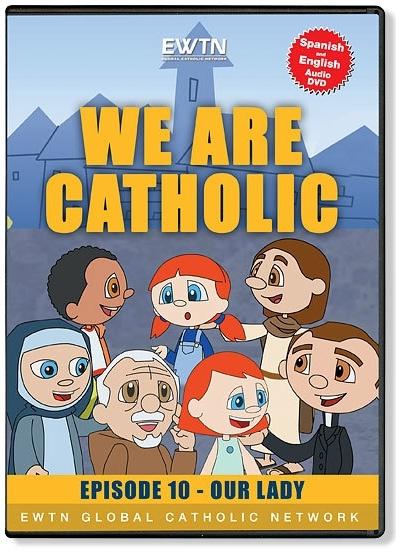 We are catholic episode 10   our lady