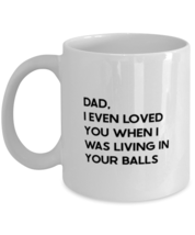 Fathers Day Coffee Mug, Dad, I Even Loved You When I Was Living In Your Balls,  - £12.32 GBP