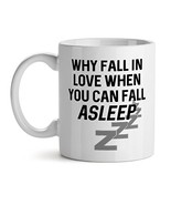Why Fall In Love When You Can Fall Asleep - Mad Over Mugs - Inspirationa... - $17.59