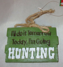 I'll Do It Tomorrow Today I'm Going HUNTING Christmas Ornament Sign New ... - $12.86