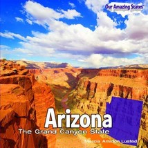 Arizona: The Grand Canyon State (Our Amazing States) [Library Binding] [Jan 15,