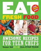 Eat Fresh Food: Awesome Recipes for Teen Chefs [Paperback] Gold, Rozanne and Man image 1