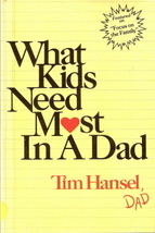 What Kids Need Most In A Dad by Tim Hansel 0800752937 - $4.00