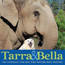 Tarra & Bella: The Elephant and Dog Who Became Best Friends [Hardcover] ... - $7.60
