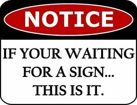 Notice If Your Waiting for A Sign.This is It Laminated Funny Sign sp414 - $7.77