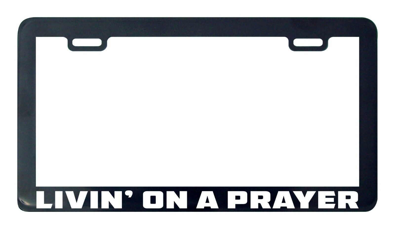 Primary image for Livin' living on a prayer funny license plate frame tag holder