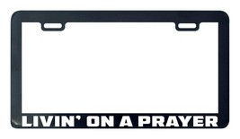 Livin' living on a prayer funny license plate frame tag holder - $5.99