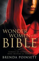 Wonder Women of the Bible: Heroes of Yesterday Who Inspire Us Today [Paperback]