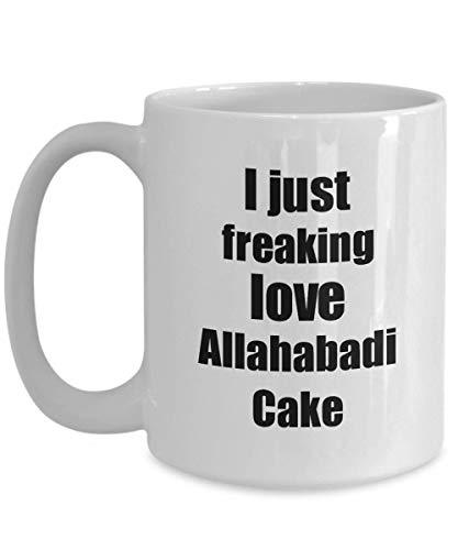 Primary image for Allahabadi Cake Lover Mug I Just Freaking Love Funny Gift Idea for Foodie Coffee