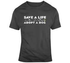 Save A Life, Adopt A Dog T Shirt - $26.99+