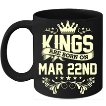Kings Are Born On March 22nd Birthday 11oz Coffee Mug Gift - $15.95