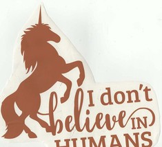 i dont believe in humans brown decal ideal cars, trucks, home etc easy to apply