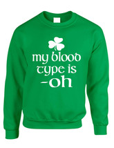 Adult Sweatshirt My Blood Type Is Oh Irish Shamrock St Patrick's Top - $26.94+