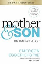 Mother and Son: The Respect Effect [Hardcover] Eggerichs, Dr. Emerson - $7.50