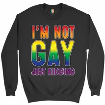 I'm Not Gay Just Kidding Sweatshirt Love Is Love Gay Rainbow Funny Crewneck - $19.11+