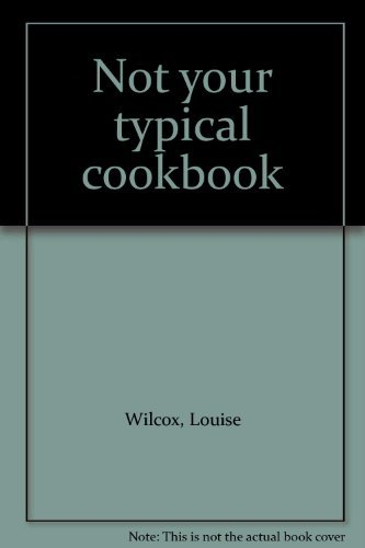 Primary image for Not your typical cookbook Wilcox, Louise