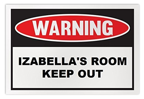 Personalized Novelty Warning Sign: Izabella's Room Keep Out - Boys, Girls, Kids,